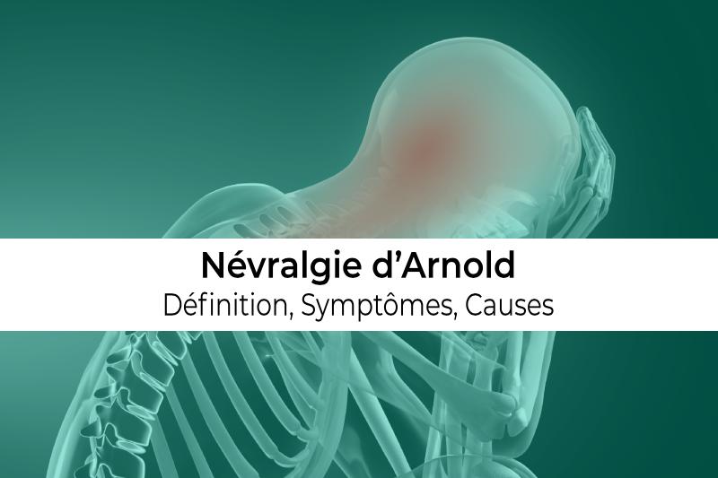 définition causes et symptômes de la névralgie d'Arnold