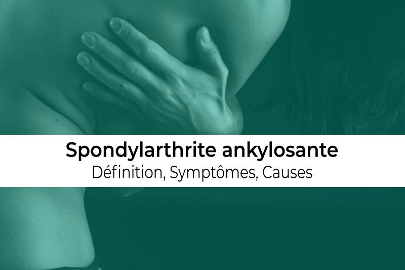 définition causes et symptômes de la spondylarthrite ankylosante